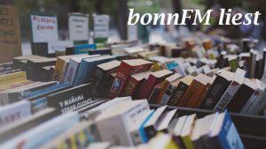 bonnFM liest. Die Sendung vom 15.Mai.